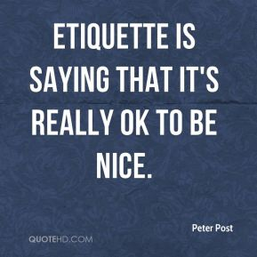 Etiquette is saying that it's really OK to be nice.