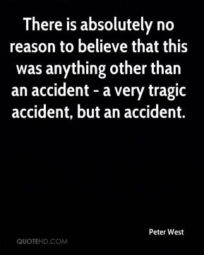 There is absolutely no reason to believe that this was anything other than an accident - a very tragic accident, but an accident.