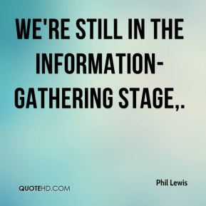 Phil Lewis  - We're still in the information-gathering stage.