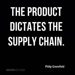 Philip Greenfield  - The product dictates the supply chain.