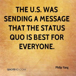 Philip Yang  - The U.S. was sending a message that the status quo is best for everyone.