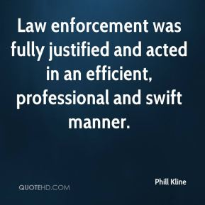 Law enforcement was fully justified and acted in an efficient, professional and swift manner.