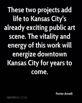 Porter Arneill  - These two projects add life to Kansas City's already exciting public art scene. The vitality and energy of this work will energize downtown Kansas City for years to come.