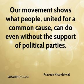 Our movement shows what people, united for a common cause, can do even without the support of political parties.