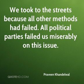 We took to the streets because all other methods had failed. All political parties failed us miserably on this issue.