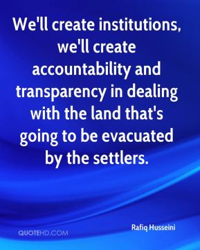 We'll create institutions, we'll create accountability and transparency in dealing with the land that's going to be evacuated by the settlers.