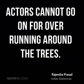 Actors cannot go on for over running around the trees.