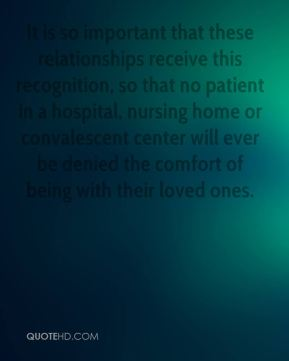 Rand Hoch  - It is so important that these relationships receive this recognition, so that no patient in a hospital, nursing home or convalescent center will ever be denied the comfort of being with their loved ones.