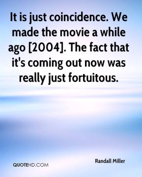 Randall Miller  - It is just coincidence. We made the movie a while ago [2004]. The fact that it's coming out now was really just fortuitous.
