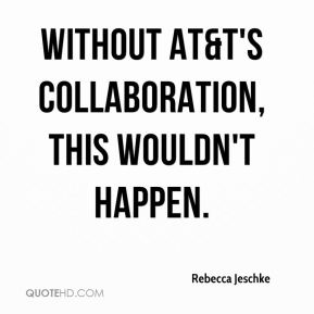 Without AT&T's collaboration, this wouldn't happen.