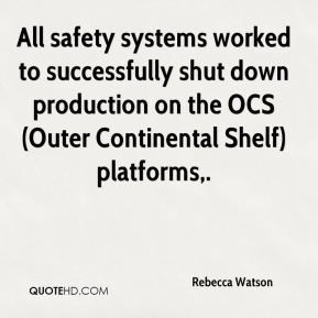 Rebecca Watson  - All safety systems worked to successfully shut down production on the OCS (Outer Continental Shelf) platforms.