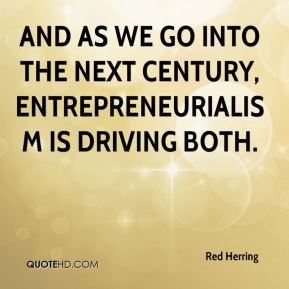 Red Herring  - And as we go into the next century, entrepreneurialism is driving both.