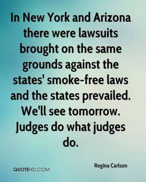In New York and Arizona there were lawsuits brought on the same grounds against the states' smoke-free laws and the states prevailed. We'll see tomorrow. Judges do what judges do.