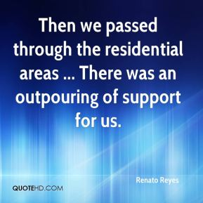 Renato Reyes  - Then we passed through the residential areas ... There was an outpouring of support for us.