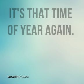 rich bruneau quotes quotehd rh quotehd com it's that time of year again in french its that time of year again meaning