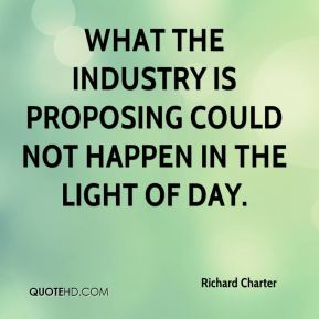 Richard Charter  - What the industry is proposing could not happen in the light of day.