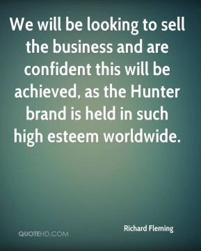 We will be looking to sell the business and are confident this will be achieved, as the Hunter brand is held in such high esteem worldwide.