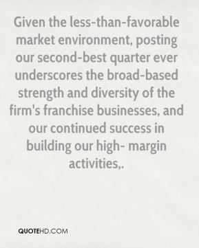 Richard Fuld  - Given the less-than-favorable market environment, posting our second-best quarter ever underscores the broad-based strength and diversity of the firm's franchise businesses, and our continued success in building our high- margin activities.