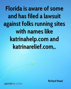 Richard Head  - Florida is aware of some and has filed a lawsuit against folks running sites with names like katrinahelp.com and katrinarelief.com.