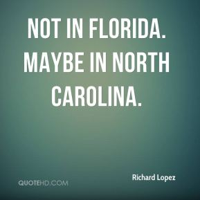 Richard Lopez  - Not in Florida. Maybe in North Carolina.
