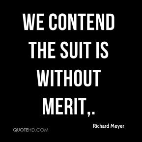 Richard Meyer  - We contend the suit is without merit.