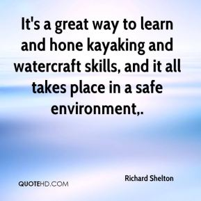 Richard Shelton  - It's a great way to learn and hone kayaking and watercraft skills, and it all takes place in a safe environment.