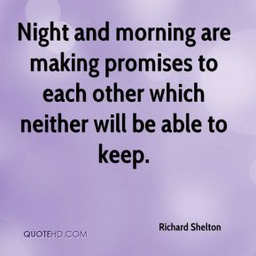 Richard Shelton  - Night and morning are making promises to each other which neither will be able to keep.