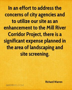 Richard Warren  - In an effort to address the concerns of city agencies and to utilize our site as an enhancement to the Mill River Corridor Project, there is a significant expense planned in the area of landscaping and site screening.