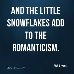 Rick Bryant  - And the little snowflakes add to the romanticism.