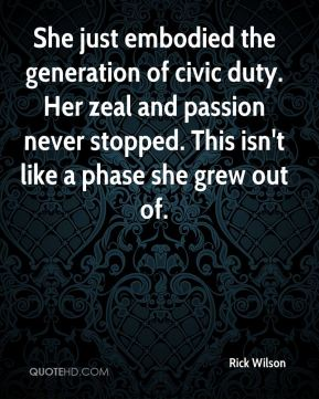 Rick Wilson  - She just embodied the generation of civic duty. Her zeal and passion never stopped. This isn't like a phase she grew out of.