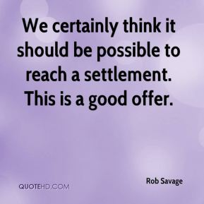 We certainly think it should be possible to reach a settlement. This is a good offer.