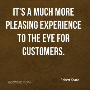 It's a much more pleasing experience to the eye for customers.