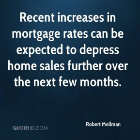 Robert Mellman  - Recent increases in mortgage rates can be expected to depress home sales further over the next few months.