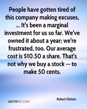 Robert Olstein  - People have gotten tired of this company making excuses, ... It's been a marginal investment for us so far. We've owned it about a year; we're frustrated, too. Our average cost is $10.50 a share. That's not why we buy a stock -- to make 50 cents.