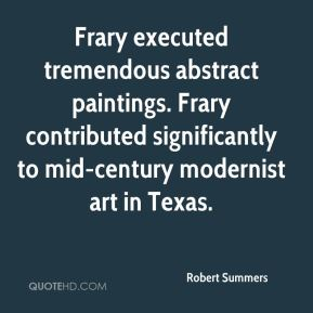 Robert Summers  - Frary executed tremendous abstract paintings. Frary contributed significantly to mid-century modernist art in Texas.
