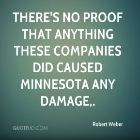 Robert Weber  - There's no proof that anything these companies did caused Minnesota any damage.