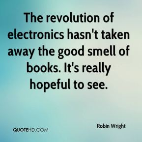 The revolution of electronics hasn't taken away the good smell of books. It's really hopeful to see.