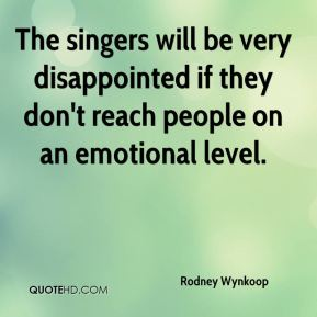 Rodney Wynkoop  - The singers will be very disappointed if they don't reach people on an emotional level.