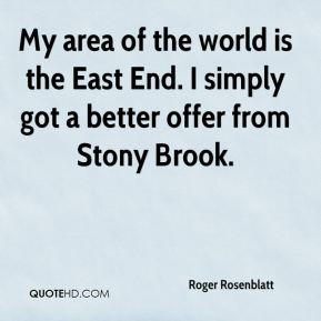 My area of the world is the East End. I simply got a better offer from Stony Brook.