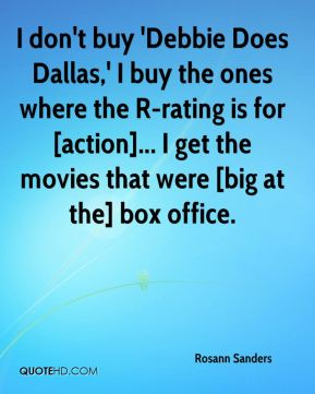 I don't buy 'Debbie Does Dallas,' I buy the ones where the R-rating is for [action]... I get the movies that were [big at the] box office.