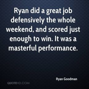 Ryan Goodman  - Ryan did a great job defensively the whole weekend, and scored just enough to win. It was a masterful performance.