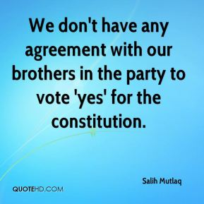 Salih Mutlaq  - We don't have any agreement with our brothers in the party to vote 'yes' for the constitution.