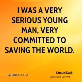 I was a very serious young man, very committed to saving the world.