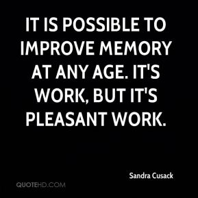 Sandra Cusack  - It is possible to improve memory at any age. It's work, but it's pleasant work.