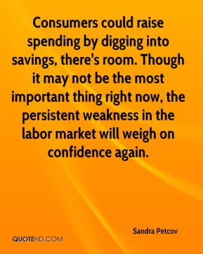 Sandra Petcov  - Consumers could raise spending by digging into savings, there's room. Though it may not be the most important thing right now, the persistent weakness in the labor market will weigh on confidence again.