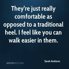 Sarah Andrews  - They're just really comfortable as opposed to a traditional heel. I feel like you can walk easier in them.