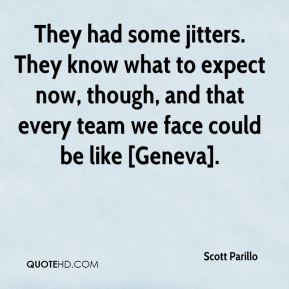 They had some jitters. They know what to expect now, though, and that every team we face could be like [Geneva].