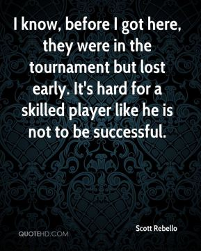 Scott Rebello  - I know, before I got here, they were in the tournament but lost early. It's hard for a skilled player like he is not to be successful.