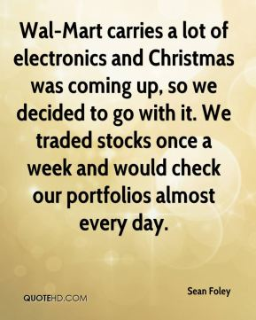 Sean Foley  - Wal-Mart carries a lot of electronics and Christmas was coming up, so we decided to go with it. We traded stocks once a week and would check our portfolios almost every day.