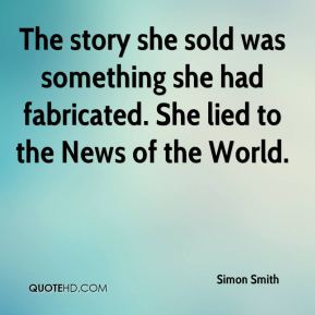 Simon Smith  - The story she sold was something she had fabricated. She lied to the News of the World.
